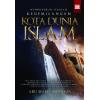Membongkar Sejarah Kegemilangan Kota Dunia Islam